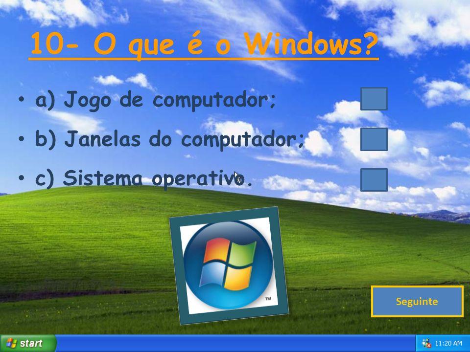 10- O que é o Windows a) Jogo de computador;