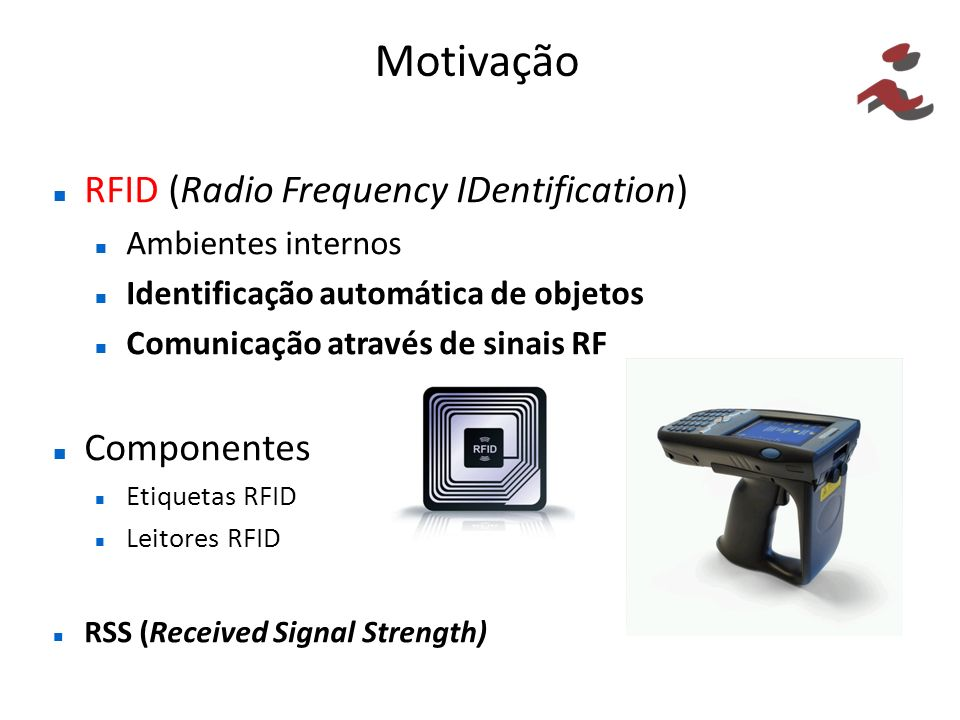Motivação RFID (Radio Frequency IDentification) Componentes