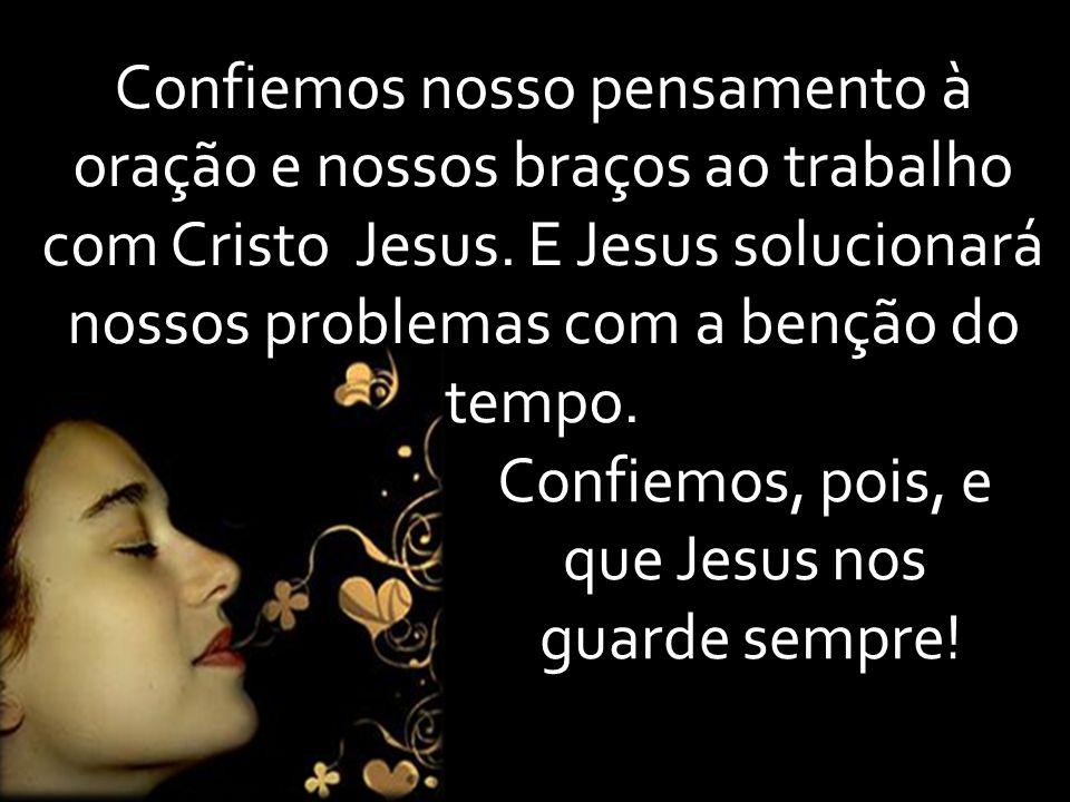 Confiemos, pois, e que Jesus nos