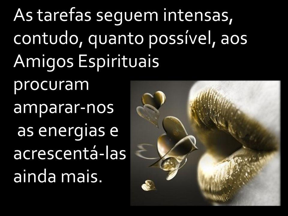 As tarefas seguem intensas, contudo, quanto possível, aos Amigos Espirituais
