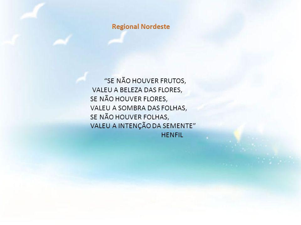 Regional Nordeste SE NÃO HOUVER FRUTOS, VALEU A BELEZA DAS FLORES, SE NÃO HOUVER FLORES, VALEU A SOMBRA DAS FOLHAS,