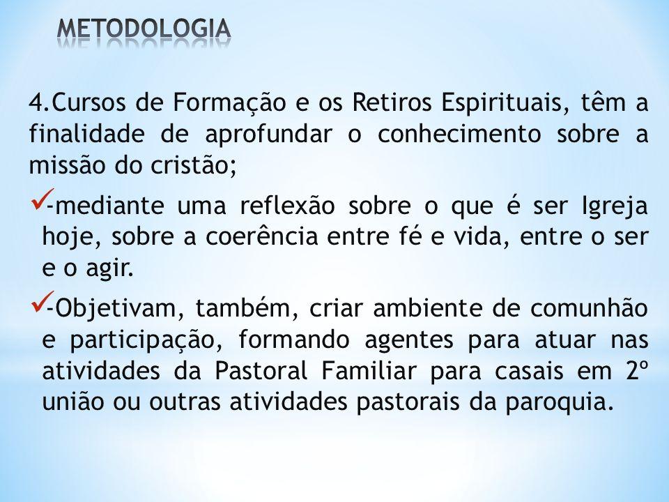 METODOLOGIA 4.Cursos de Formação e os Retiros Espirituais, têm a finalidade de aprofundar o conhecimento sobre a missão do cristão;