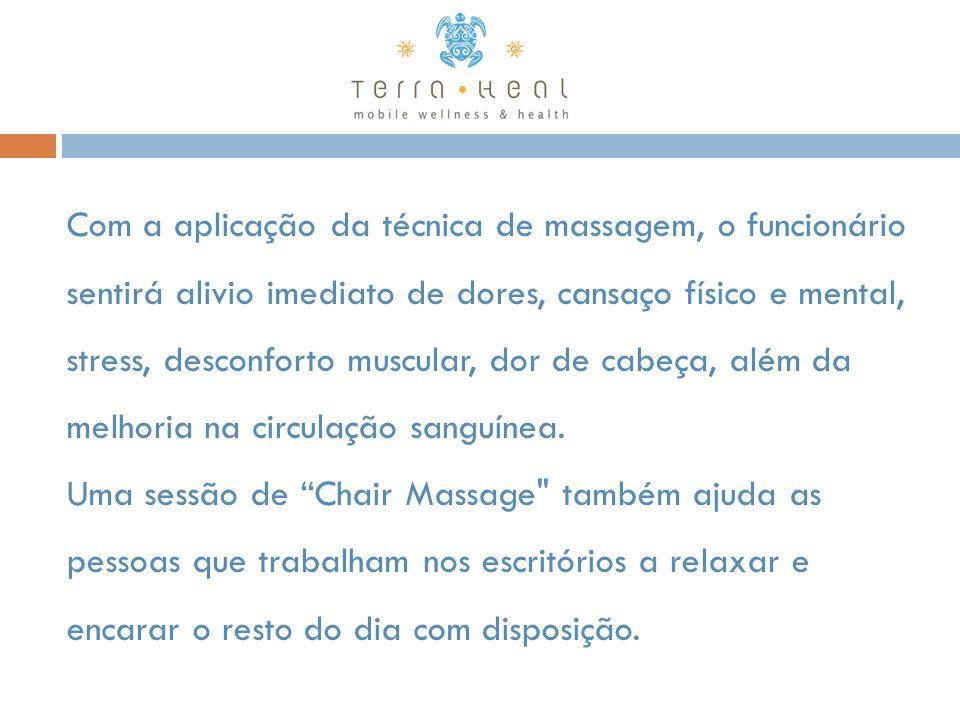 Com a aplicação da técnica de massagem, o funcionário sentirá alivio imediato de dores, cansaço físico e mental, stress, desconforto muscular, dor de cabeça, além da melhoria na circulação sanguínea.