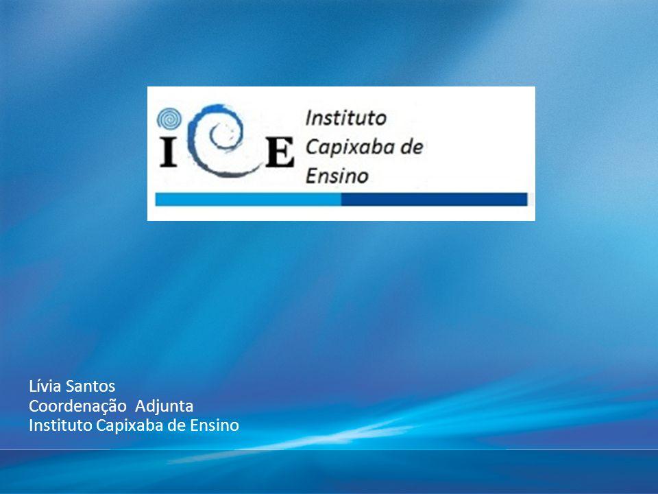 Lívia Santos Coordenação Adjunta Instituto Capixaba de Ensino