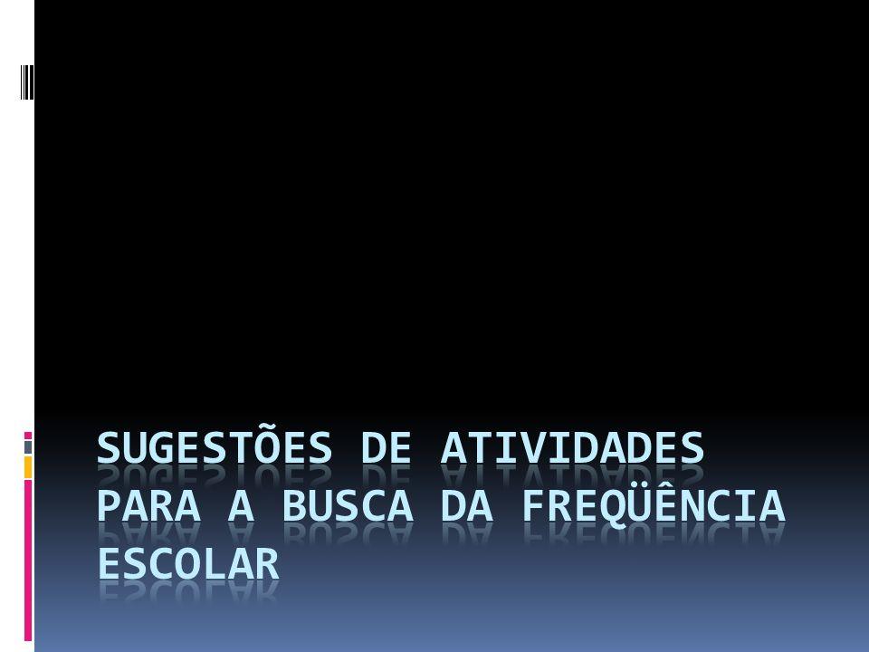 SUGESTÕES DE ATIVIDADES PARA A BUSCA DA FREQÜÊNCIA ESCOLAR