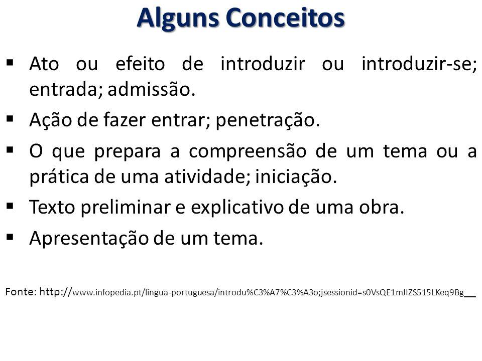 Alguns Conceitos Ato ou efeito de introduzir ou introduzir-se; entrada; admissão. Ação de fazer entrar; penetração.