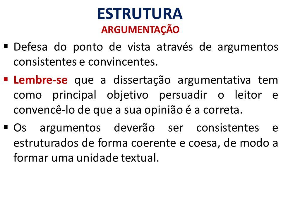 ESTRUTURA ARGUMENTAÇÃO. Defesa do ponto de vista através de argumentos consistentes e convincentes.