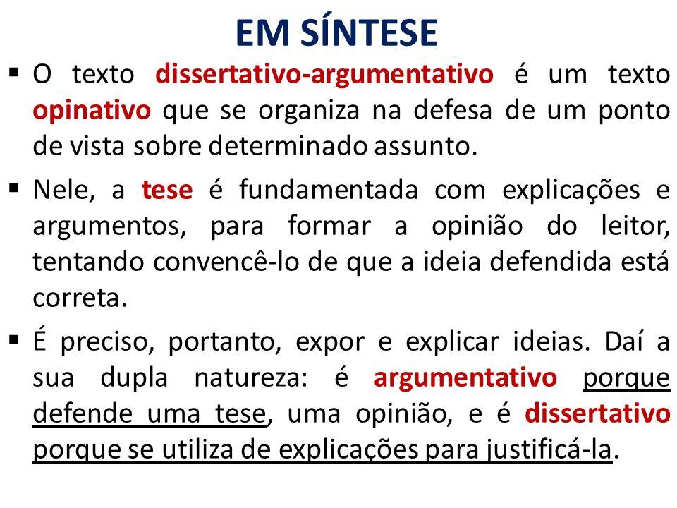 EM SÍNTESE O texto dissertativo-argumentativo é um texto opinativo que se organiza na defesa de um ponto de vista sobre determinado assunto.
