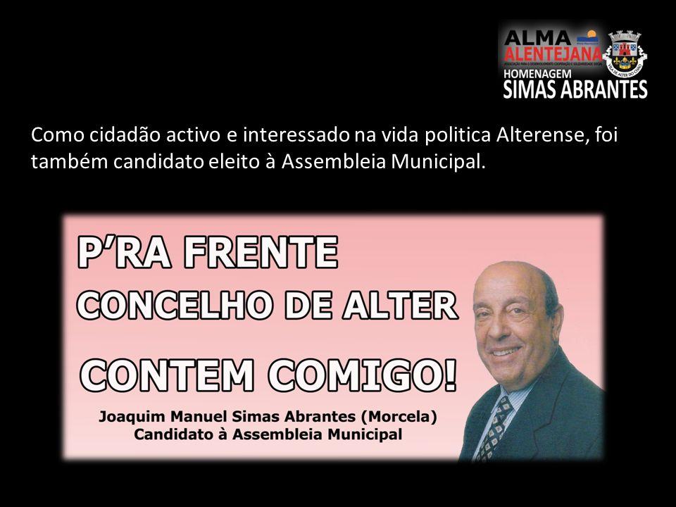 Como cidadão activo e interessado na vida politica Alterense, foi também candidato eleito à Assembleia Municipal.