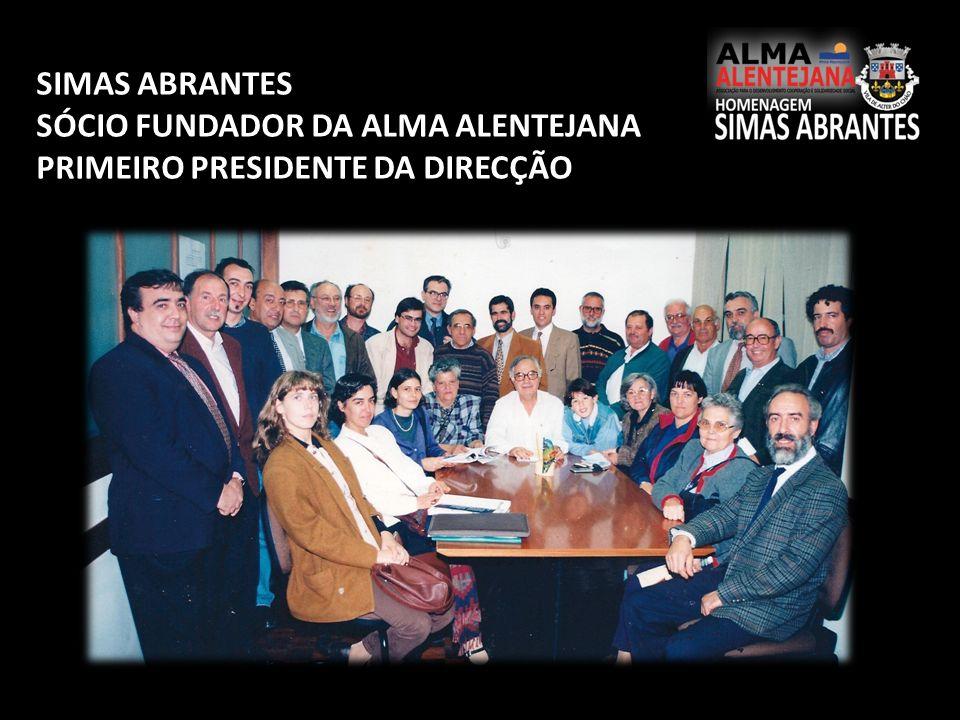 SIMAS ABRANTES SÓCIO FUNDADOR DA ALMA ALENTEJANA PRIMEIRO PRESIDENTE DA DIRECÇÃO