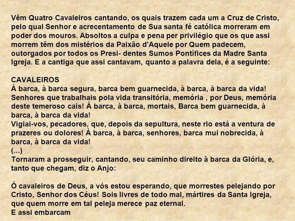 Vêm Quatro Cavaleiros cantando, os quais trazem cada um a Cruz de Cristo, pelo qual Senhor e acrecentamento de Sua santa fé católica morreram em poder dos mouros.
