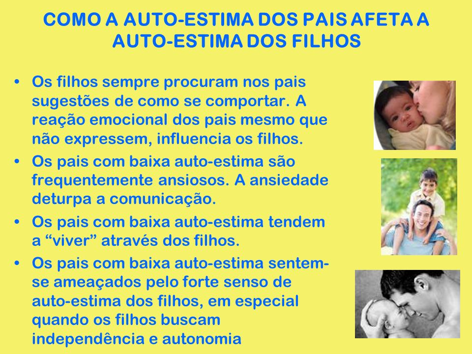 COMO A AUTO-ESTIMA DOS PAIS AFETA A AUTO-ESTIMA DOS FILHOS