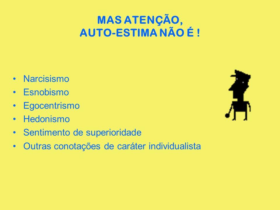 MAS ATENÇÃO, AUTO-ESTIMA NÃO É !