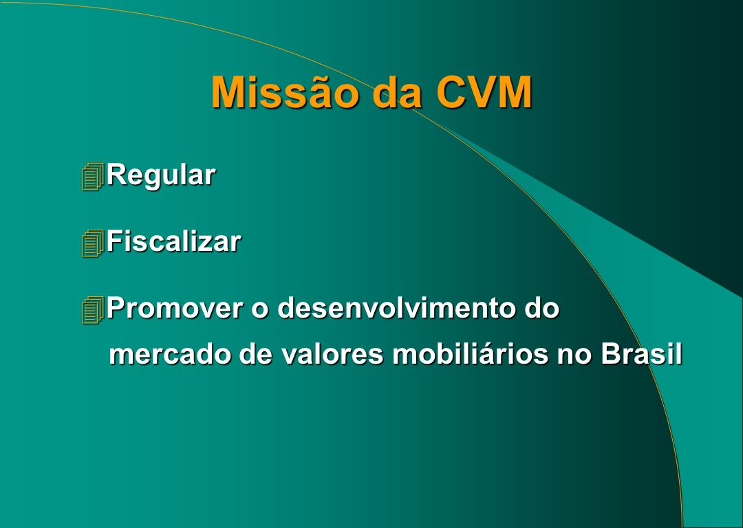 Missão da CVM Regular Fiscalizar