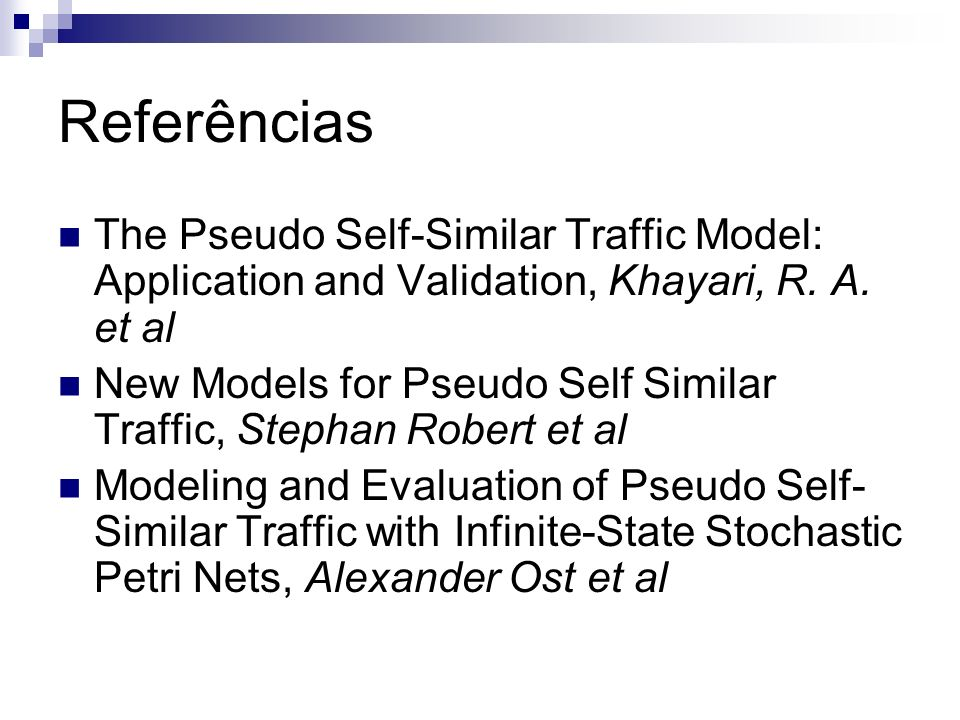 Referências The Pseudo Self-Similar Traffic Model: Application and Validation, Khayari, R. A. et al.
