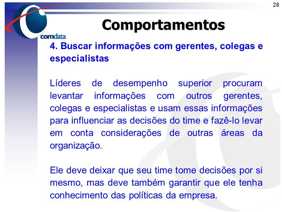 Comportamentos 4. Buscar informações com gerentes, colegas e especialistas.