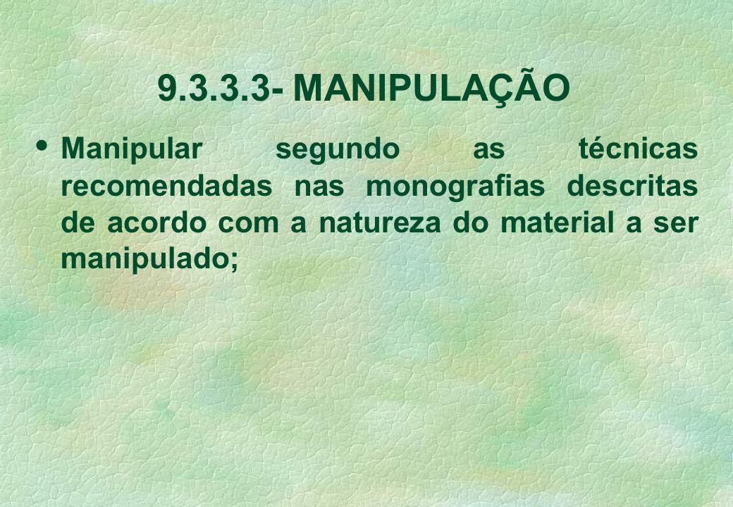 9.3.3.3- MANIPULAÇÃO • Manipular segundo as técnicas recomendadas nas monografias descritas de acordo com a natureza do material a ser manipulado;