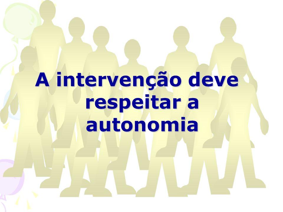 A intervenção deve respeitar a autonomia