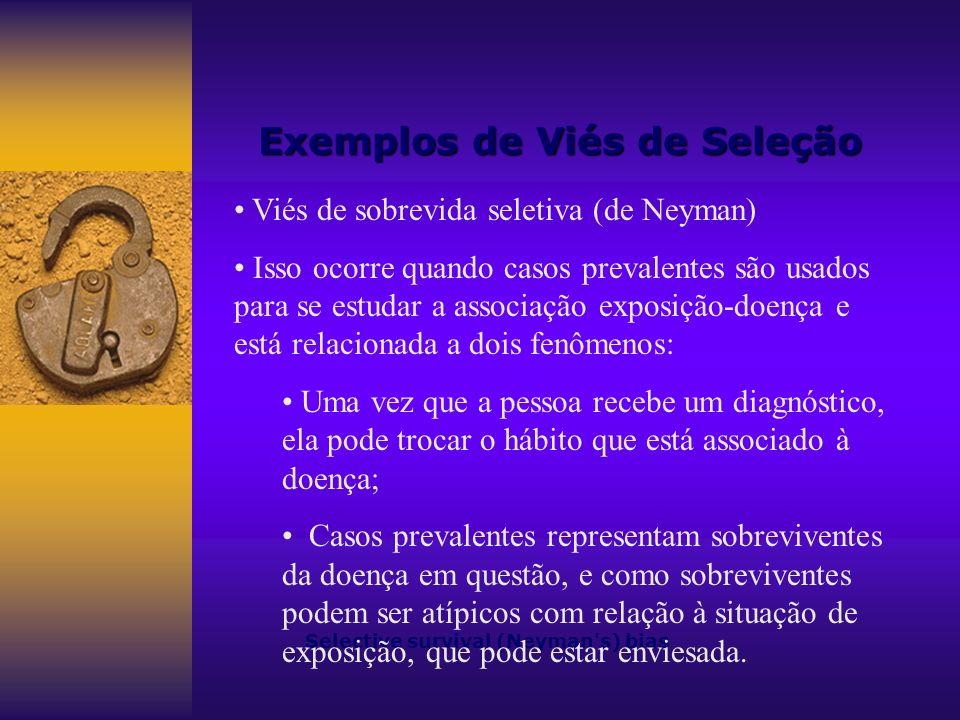 Exemplos de Viés de Seleção Selective survival (Neyman s) bias