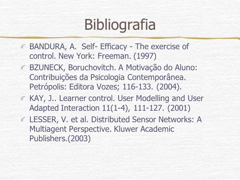 Bibliografia BANDURA, A. Self- Efficacy - The exercise of control. New York: Freeman. (1997)