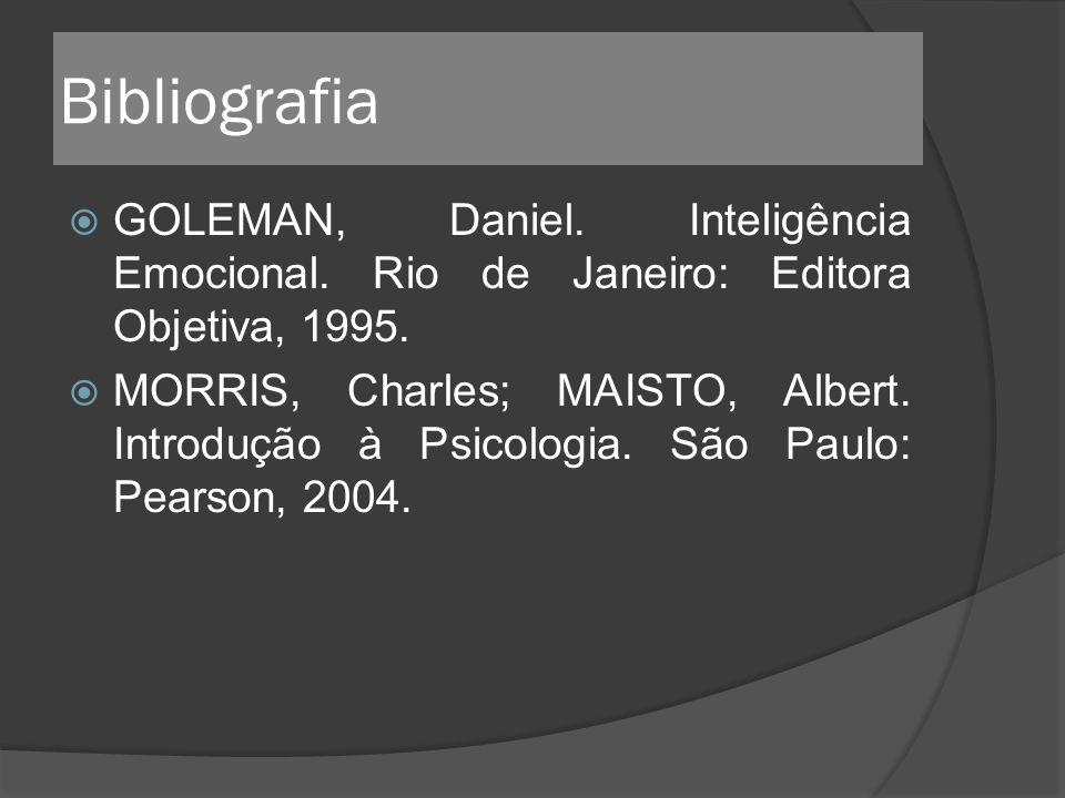 Bibliografia GOLEMAN, Daniel. Inteligência Emocional. Rio de Janeiro: Editora Objetiva, 1995.