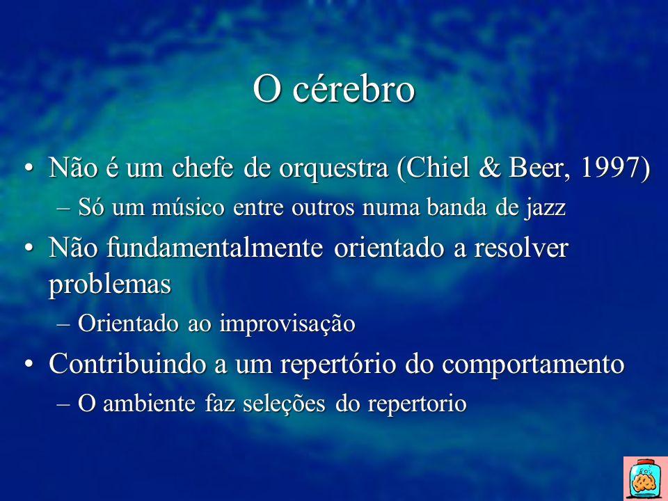 O cérebro Não é um chefe de orquestra (Chiel & Beer, 1997)