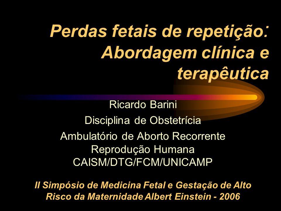 Perdas fetais de repetição: Abordagem clínica e terapêutica