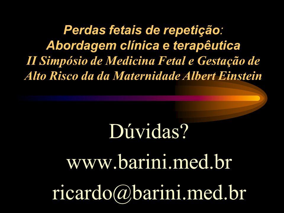 Dúvidas www.barini.med.br ricardo@barini.med.br
