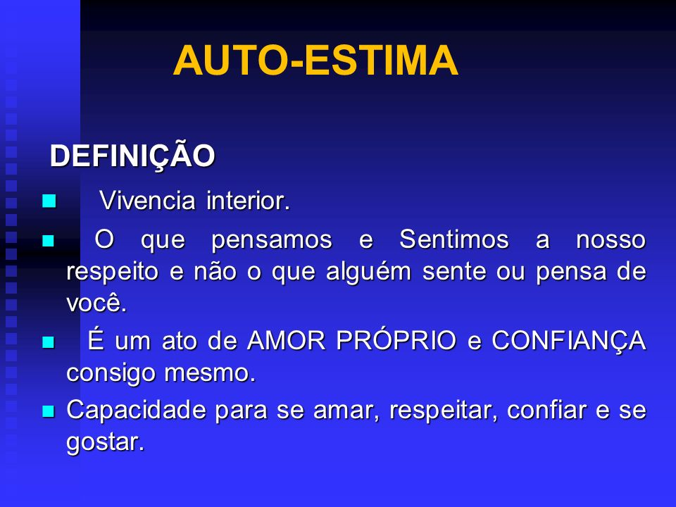 AUTO-ESTIMA DEFINIÇÃO Vivencia interior.