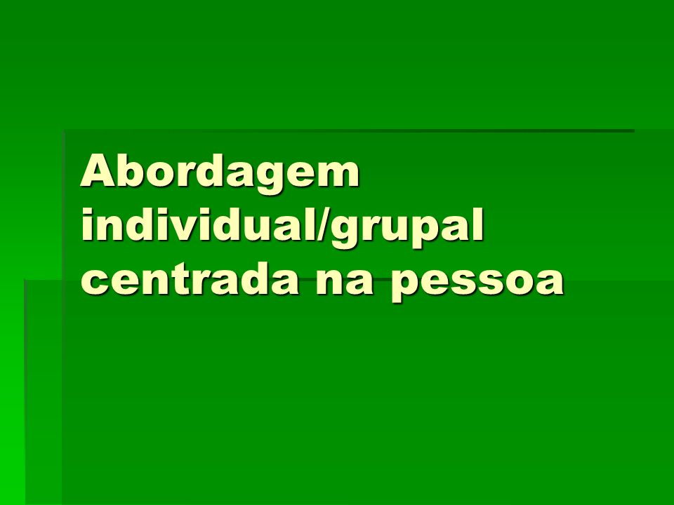 Abordagem individual/grupal centrada na pessoa
