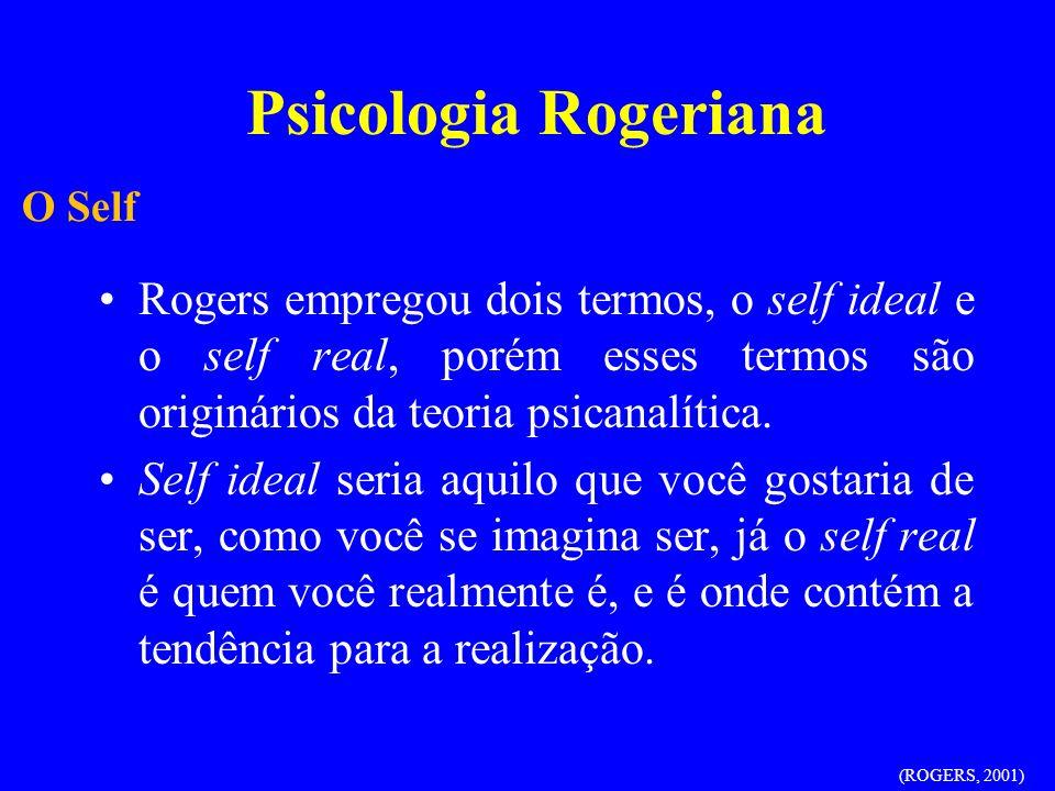 Psicologia Rogeriana O Self. Rogers empregou dois termos, o self ideal e o self real, porém esses termos são originários da teoria psicanalítica.
