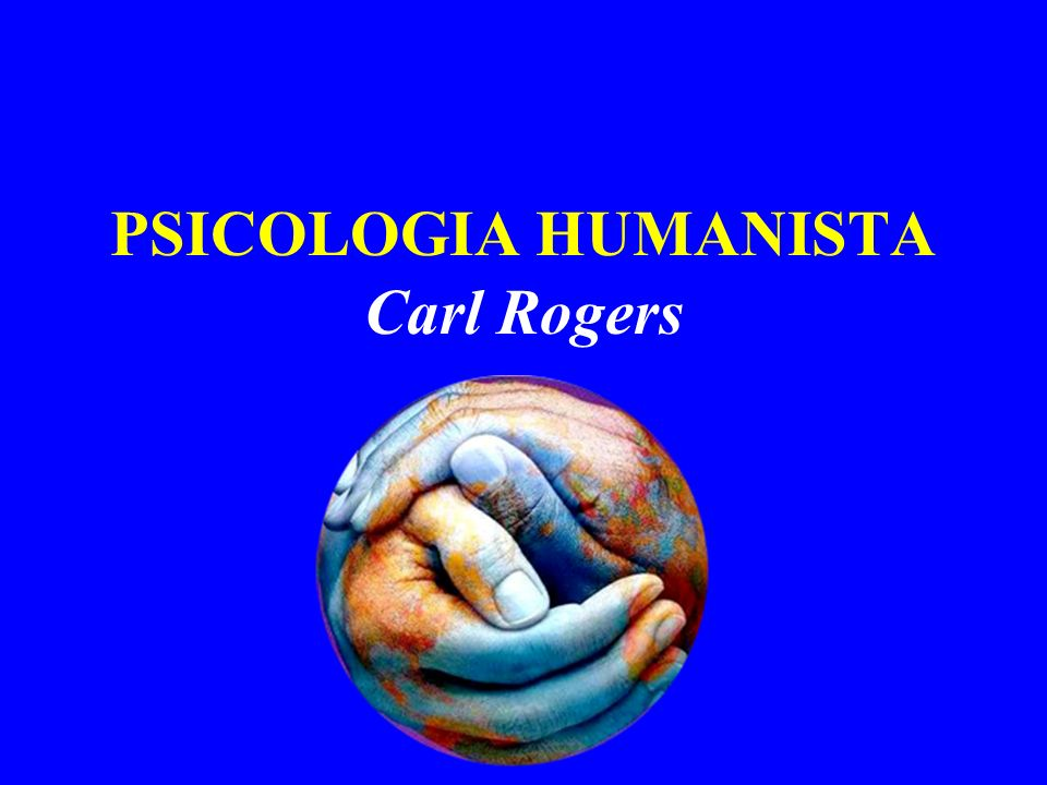 PSICOLOGIA HUMANISTA Carl Rogers