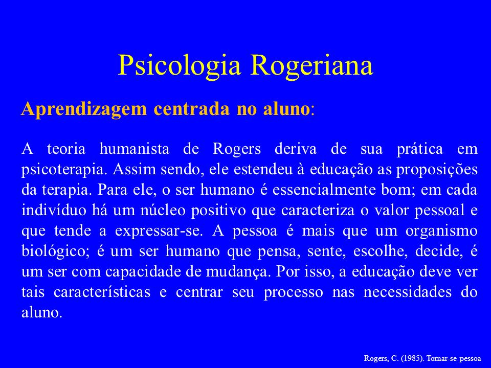 Psicologia Rogeriana Aprendizagem centrada no aluno: