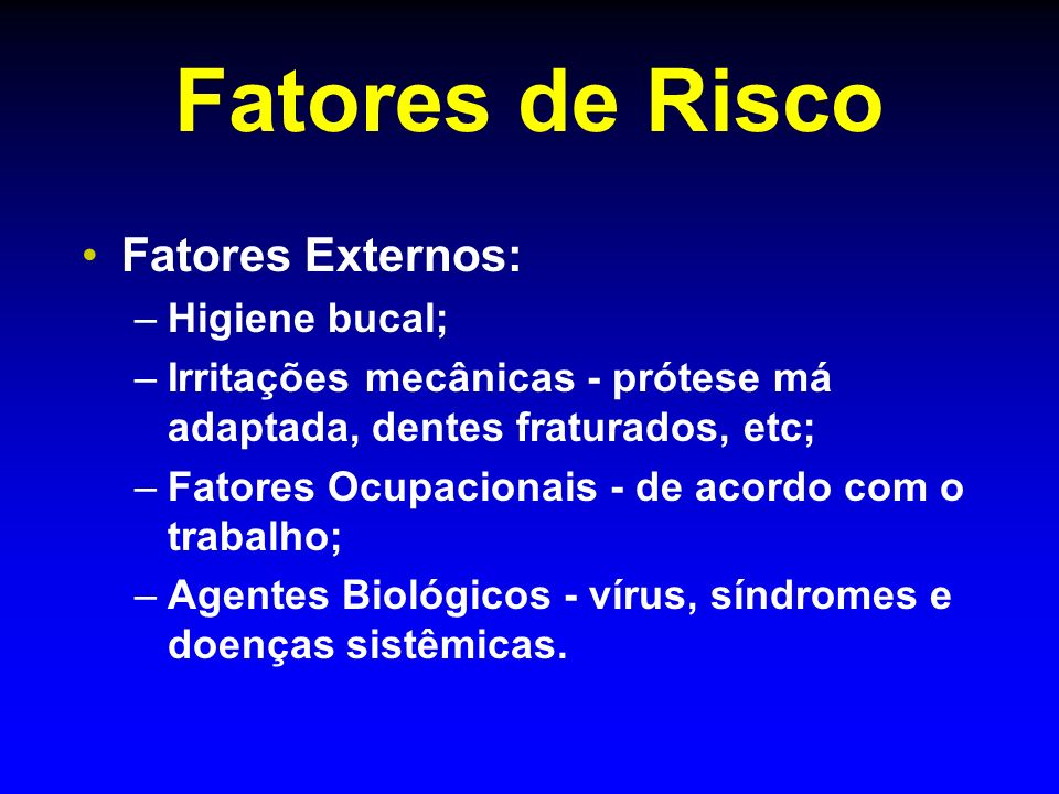 Fatores de Risco Fatores Externos: Higiene bucal;