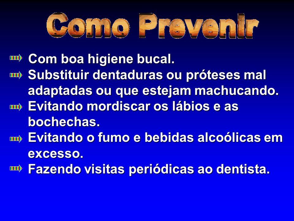 Com boa higiene bucal. Substituir dentaduras ou próteses mal adaptadas ou que estejam machucando.
