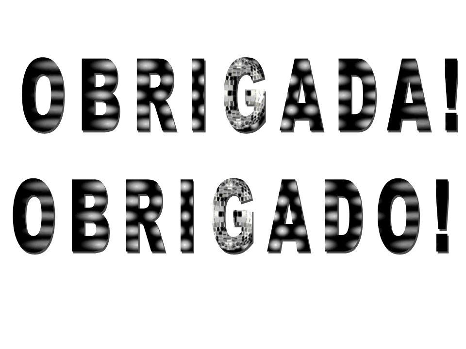 OBRIGADA! OBRIGADO!