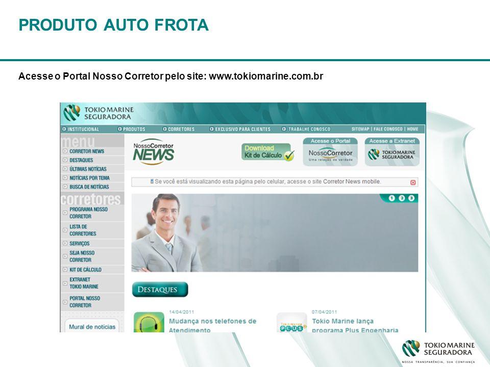 PRODUTO AUTO FROTA Acesse o Portal Nosso Corretor pelo site: www.tokiomarine.com.br