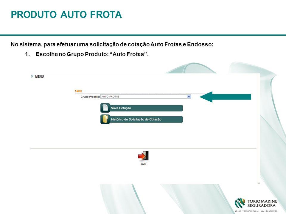 PRODUTO AUTO FROTA No sistema, para efetuar uma solicitação de cotação Auto Frotas e Endosso: Escolha no Grupo Produto: Auto Frotas .