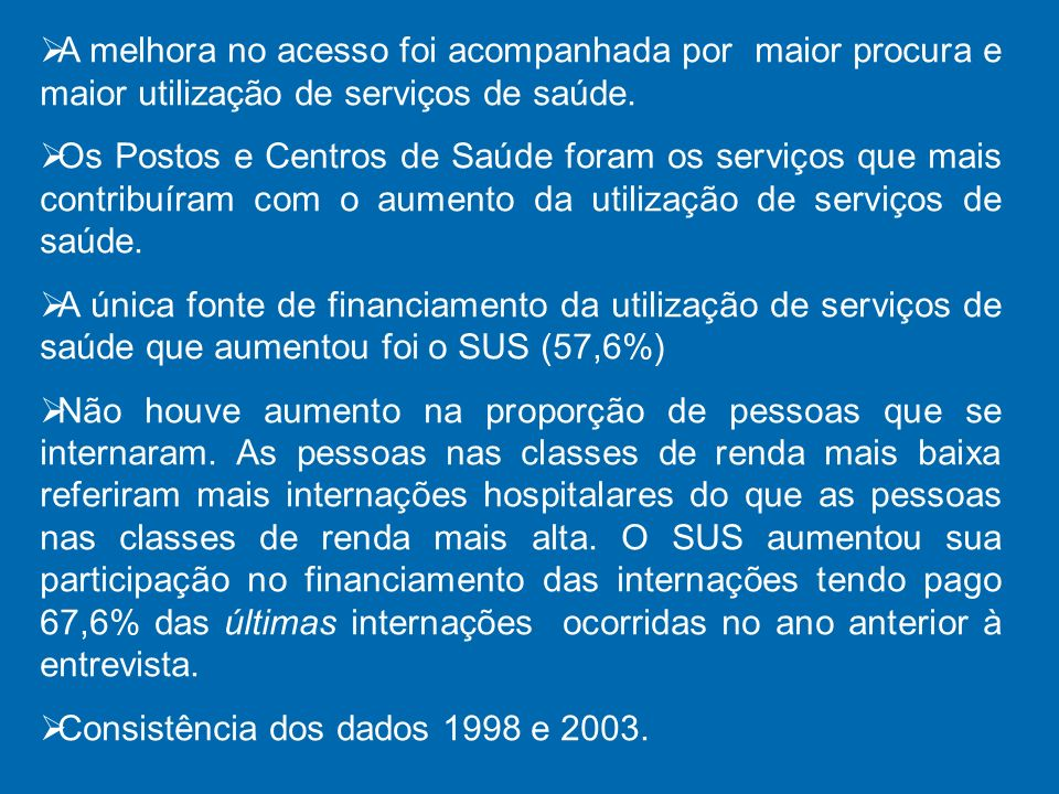 A melhora no acesso foi acompanhada por maior procura e maior utilização de serviços de saúde.
