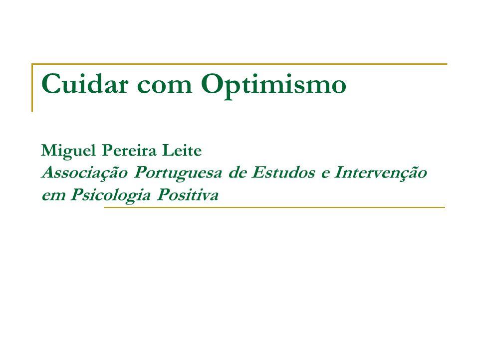 Cuidar com Optimismo Miguel Pereira Leite Associação Portuguesa de Estudos e Intervenção em Psicologia Positiva
