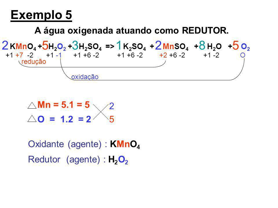Exemplo 5 2 5 3 1 2 8 5 A água oxigenada atuando como REDUTOR.