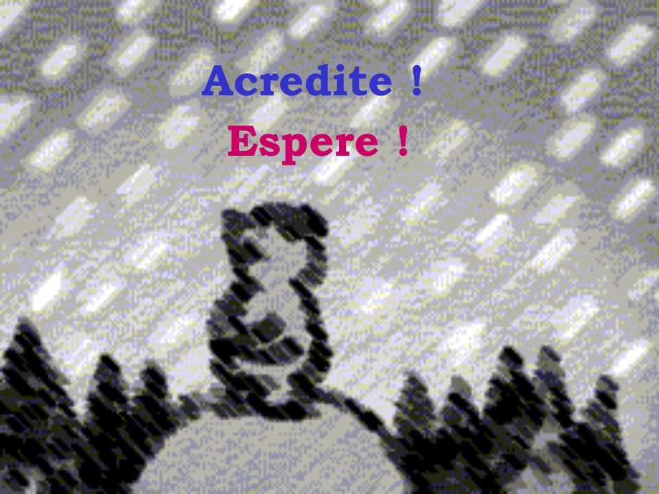 Acredite ! Espere !