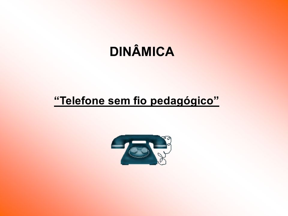 DINÂMICA Telefone sem fio pedagógico