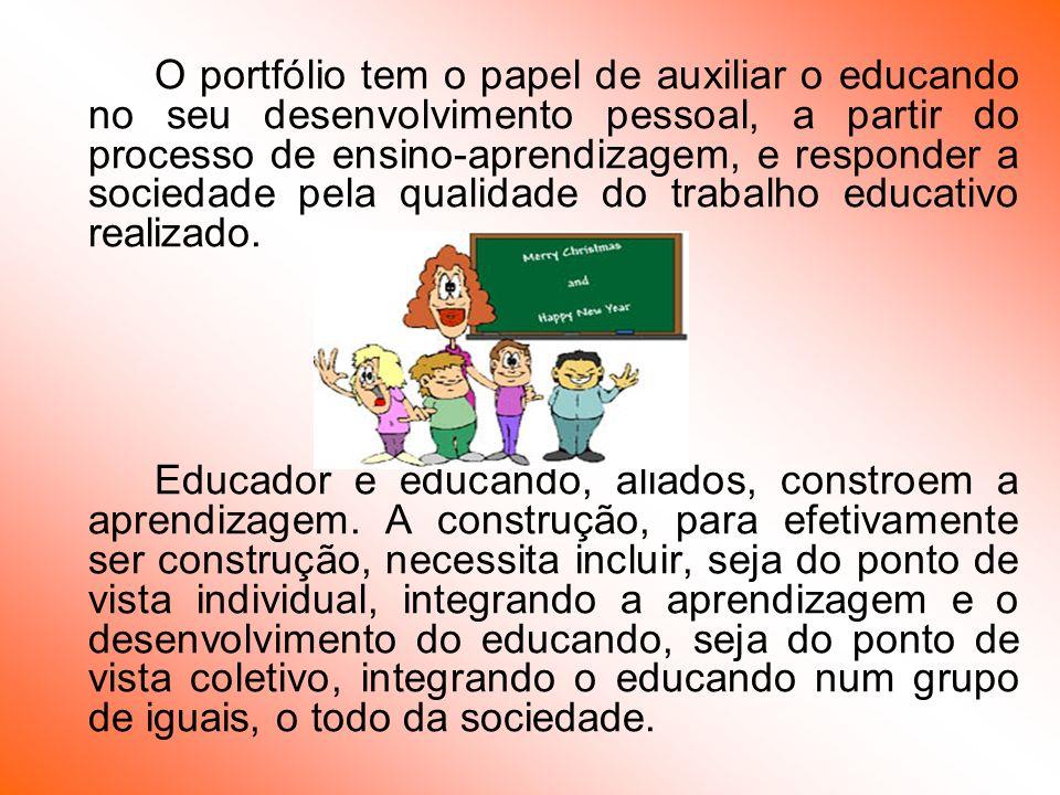 O portfólio tem o papel de auxiliar o educando no seu desenvolvimento pessoal, a partir do processo de ensino-aprendizagem, e responder a sociedade pela qualidade do trabalho educativo realizado.