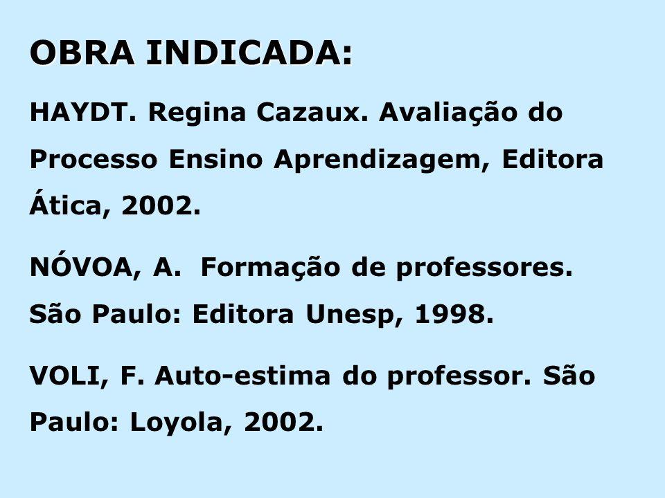 OBRA INDICADA: HAYDT. Regina Cazaux. Avaliação do Processo Ensino Aprendizagem, Editora Ática, 2002.