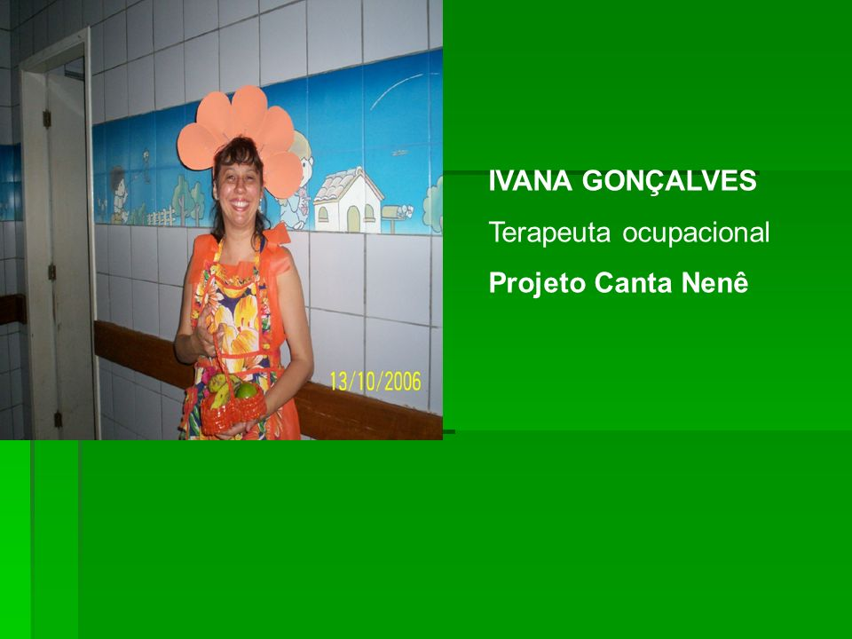IVANA GONÇALVES Terapeuta ocupacional Projeto Canta Nenê