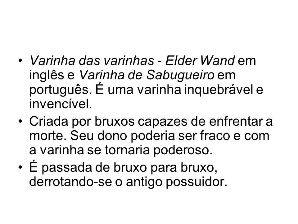 Varinha das varinhas - Elder Wand em inglês e Varinha de Sabugueiro em português. É uma varinha inquebrável e invencível.