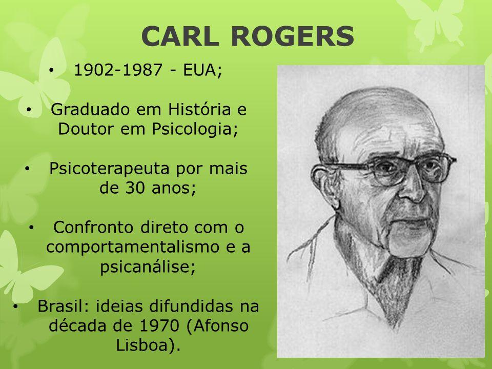 CARL ROGERS 1902-1987 - EUA; Graduado em História e Doutor em Psicologia; Psicoterapeuta por mais de 30 anos;