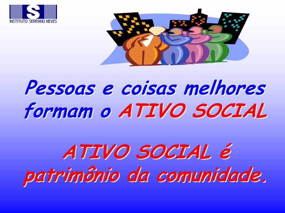 Pessoas e coisas melhores formam o ATIVO SOCIAL