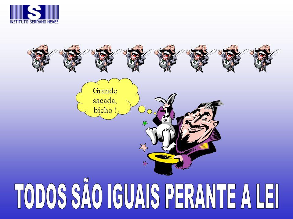 TODOS SÃO IGUAIS PERANTE A LEI